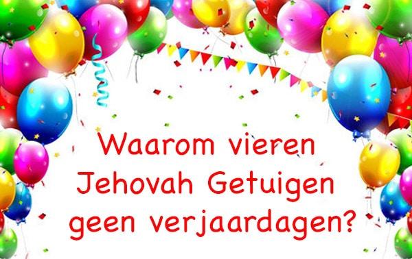 Waarom Vieren Jehovah Getuigen Geen Verjaardagen