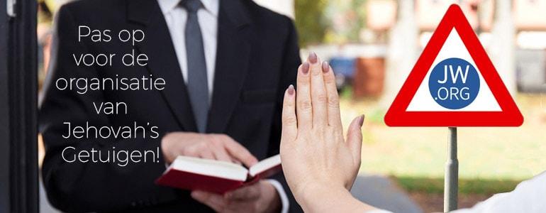 Pas op voor de organisatie van Jehova Getuigen!