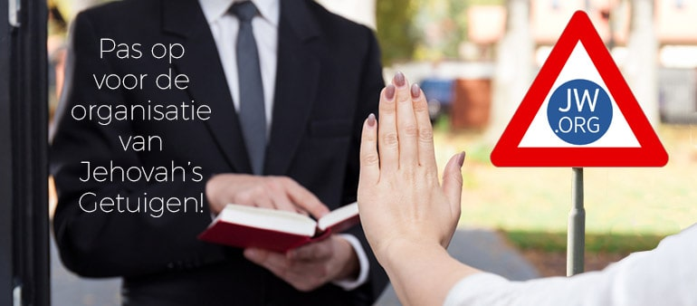 Pas op voor de organisatie van Jehova Getuigen